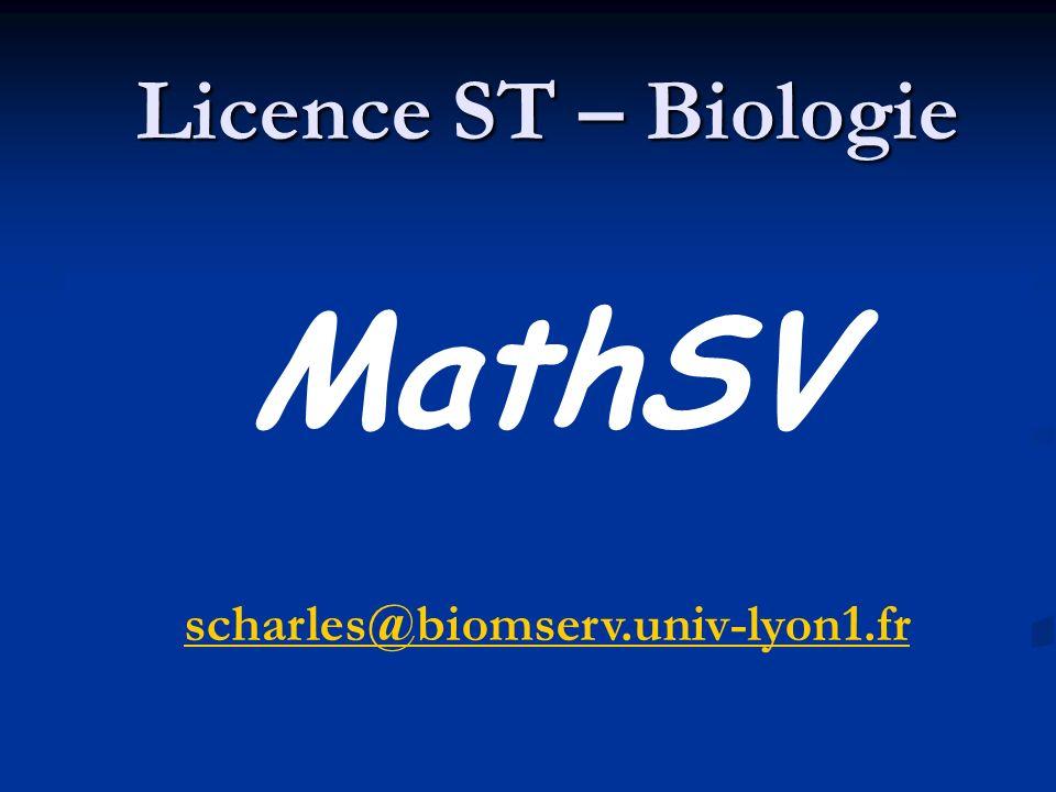 Licence ST – Biologie Mathématiques pour les Sciences de la Vie Sandrine CHARLES - Dominique MOUCHIROUD Bât. G. Mendel - 1 er étage MathSV scharles@bi