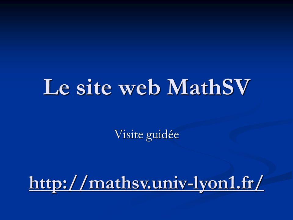Le site web MathSV Visite guidée http://mathsv.univ-lyon1.fr/
