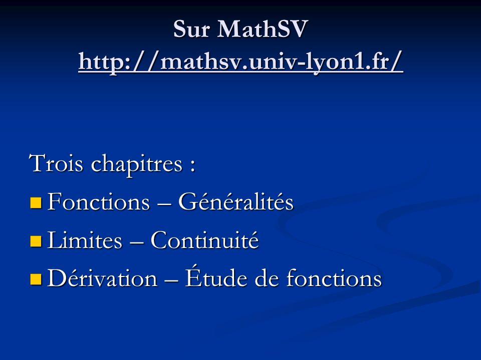 Sur MathSV http://mathsv.univ-lyon1.fr/ Trois chapitres : Fonctions – Généralités Fonctions – Généralités Limites – Continuité Limites – Continuité Dé