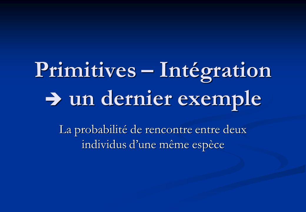 Primitives – Intégration un dernier exemple La probabilité de rencontre entre deux individus dune même espèce