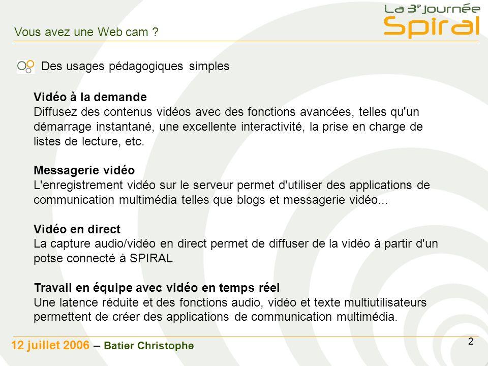 3 12 juillet 2006 – Batier Christophe Vous avez une Web cam .