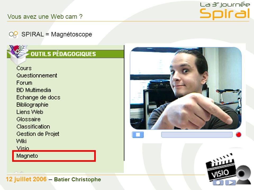 4 12 juillet 2006 – Batier Christophe Vous avez une Web cam SPIRAL = Magnétoscope