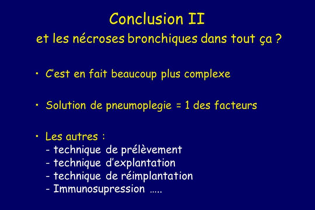 Conclusion II et les nécroses bronchiques dans tout ça ? Cest en fait beaucoup plus complexe Solution de pneumoplegie = 1 des facteurs Les autres : -