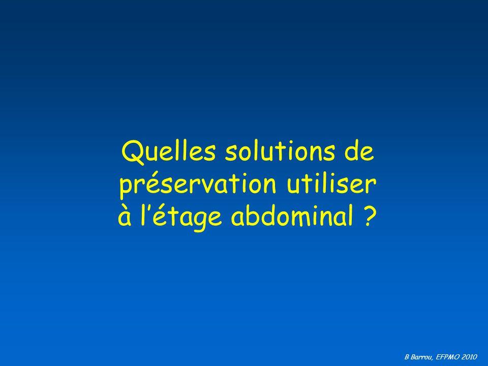 B Barrou, EFPMO 2010 Quelles solutions de préservation utiliser à létage abdominal ?