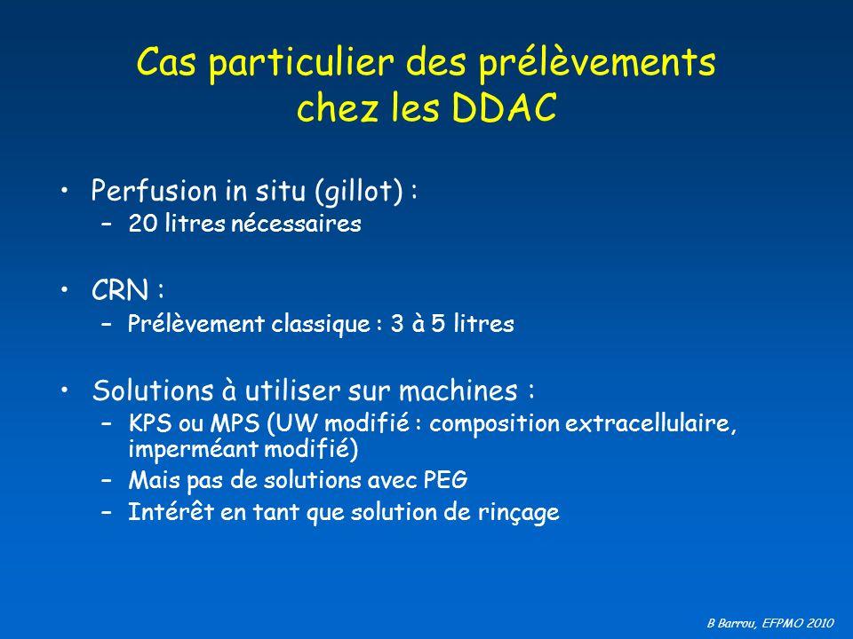 B Barrou, EFPMO 2010 Cas particulier des prélèvements chez les DDAC Perfusion in situ (gillot) : –20 litres nécessaires CRN : –Prélèvement classique :