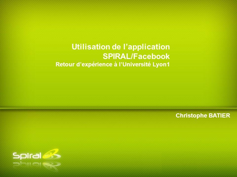Christophe BATIER Utilisation de lapplication SPIRAL/Facebook Retour dexpérience à lUniversité Lyon1