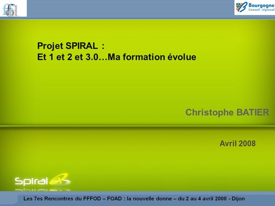 Christophe BATIER Avril 2008 Projet SPIRAL : Et 1 et 2 et 3.0…Ma formation évolue