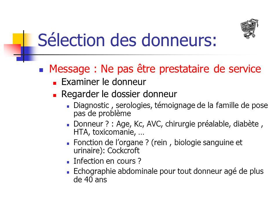Sélection des donneurs: Message : Ne pas être prestataire de service Examiner le donneur Regarder le dossier donneur Diagnostic, serologies, témoignage de la famille de pose pas de problème Donneur .