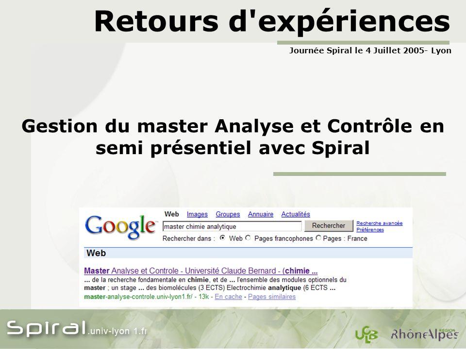 Retours d'expériences Gestion du master Analyse et Contrôle en semi présentiel avec Spiral Journée Spiral le 4 Juillet 2005- Lyon