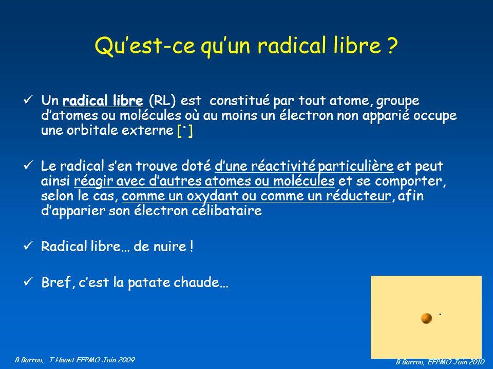 B Barrou, EFPMO Juin 2010 Quest-ce quun radical libre ? Un radical libre (RL) est constitué par tout atome, groupe datomes ou molécules où au moins un