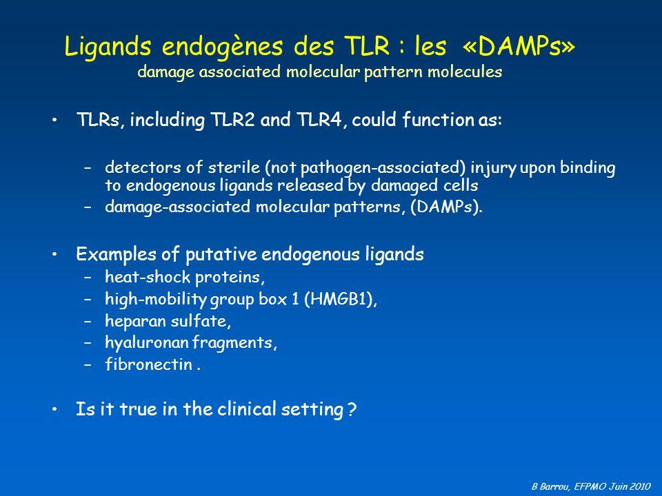 B Barrou, EFPMO Juin 2010 Ligands endogènes des TLR : les «DAMPs» damage associated molecular pattern molecules TLRs, including TLR2 and TLR4, could f