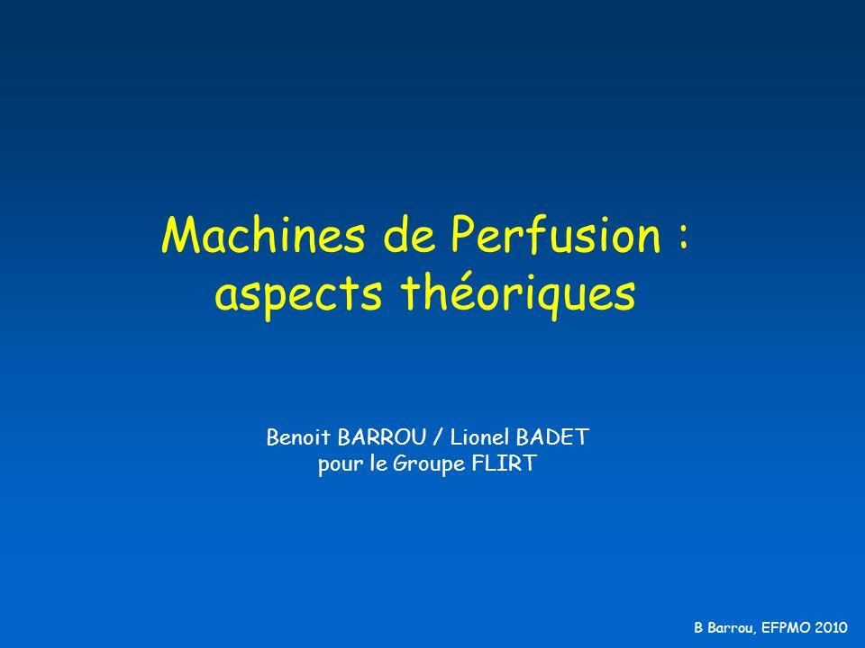 B Barrou, EFPMO 2010 Machines de Perfusion : aspects théoriques Benoit BARROU / Lionel BADET pour le Groupe FLIRT