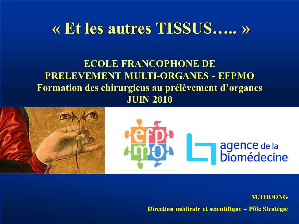 EFPMO Juin 2010 M.THUONG « Et les autres TISSUS….. » ECOLE FRANCOPHONE DE PRELEVEMENT MULTI-ORGANES - EFPMO Formation des chirurgiens au prélèvement d