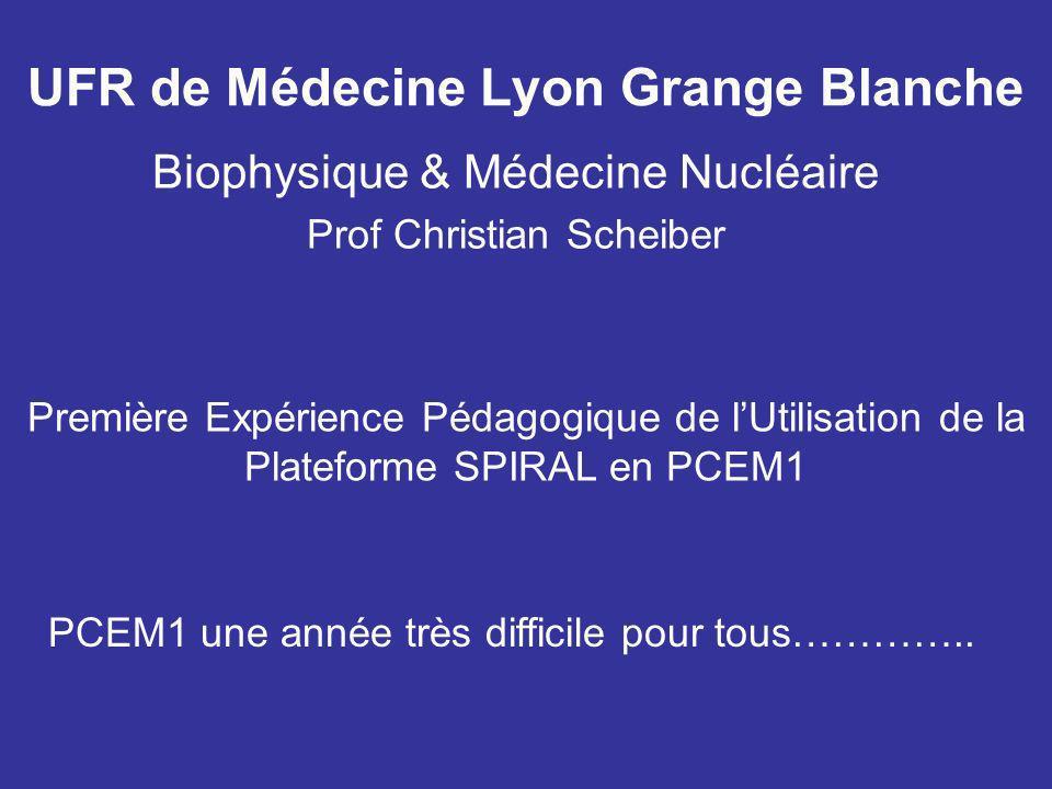 UFR de Médecine Lyon Grange Blanche Biophysique & Médecine Nucléaire Prof Christian Scheiber Première Expérience Pédagogique de lUtilisation de la Pla