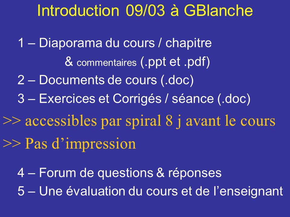Introduction 09/03 à GBlanche 1 – Diaporama du cours / chapitre & commentaires (.ppt et.pdf) 2 – Documents de cours (.doc) 3 – Exercices et Corrigés /