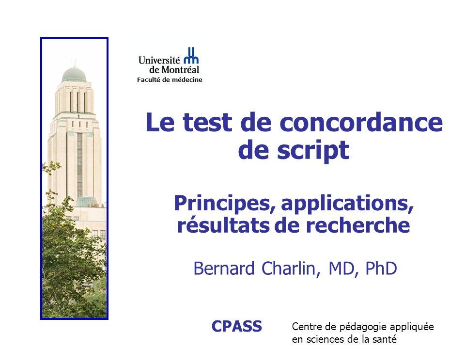 Faculté de médecine Centre de pédagogie appliquée en sciences de la santé CPASS Le test de concordance de script Principes, applications, résultats de