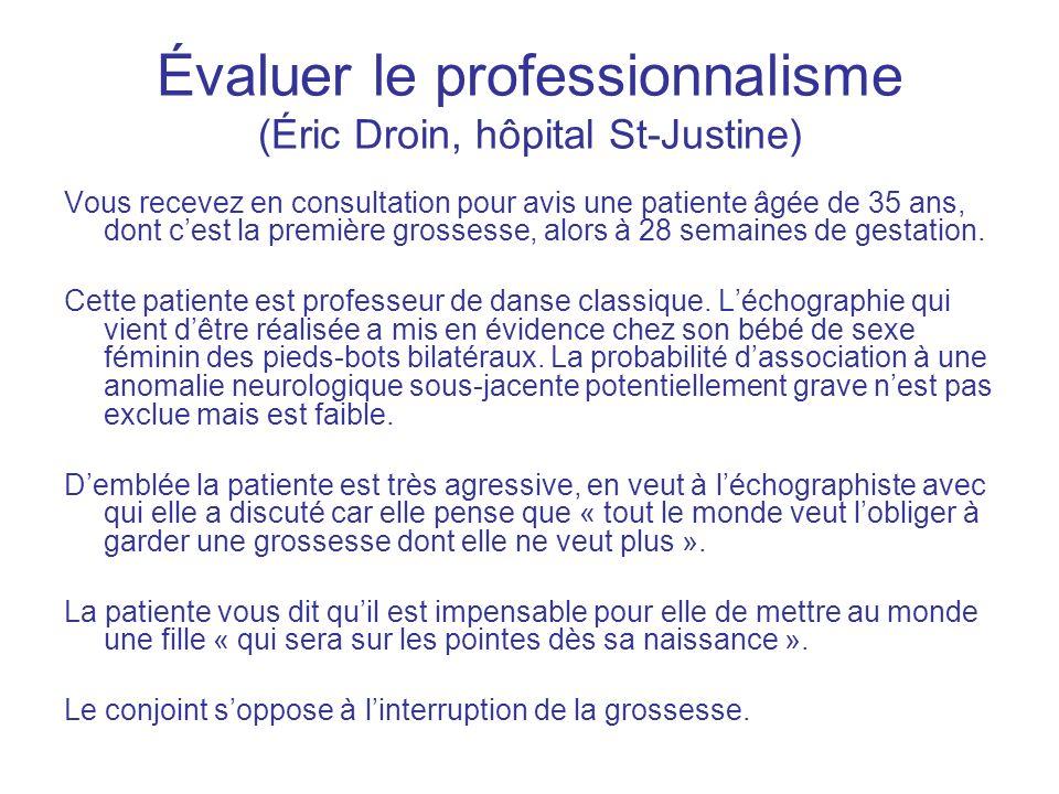 Évaluer le professionnalisme (Éric Droin, hôpital St-Justine) Vous recevez en consultation pour avis une patiente âgée de 35 ans, dont cest la premièr