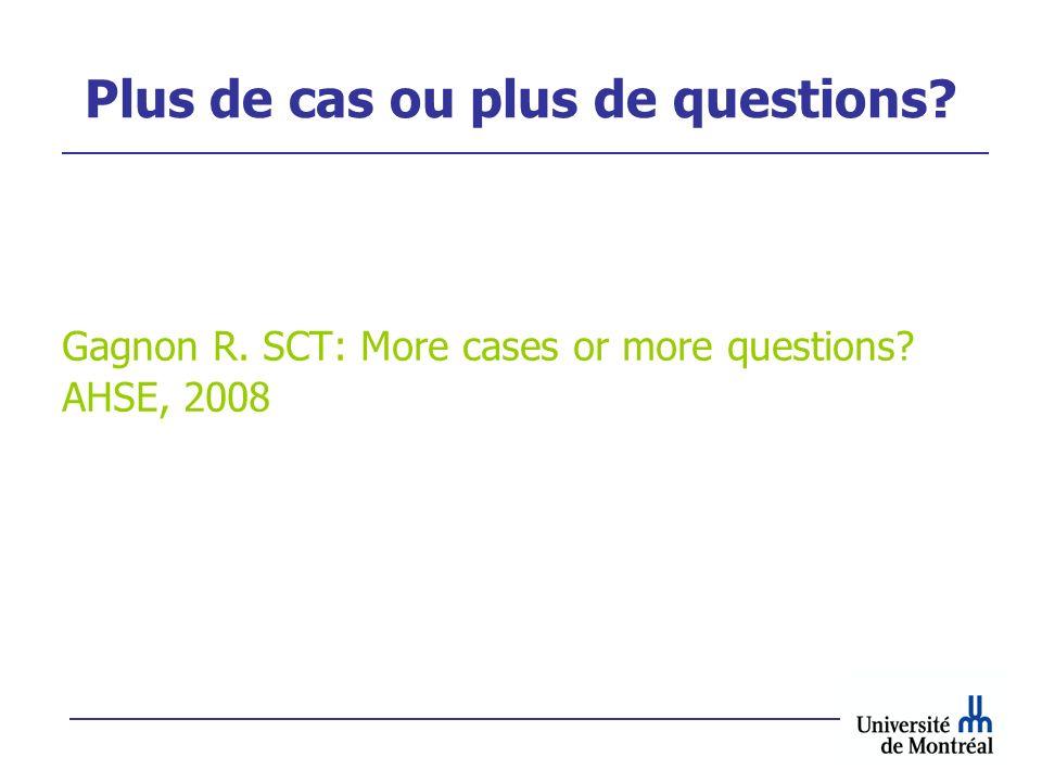 Plus de cas ou plus de questions? Gagnon R. SCT: More cases or more questions? AHSE, 2008