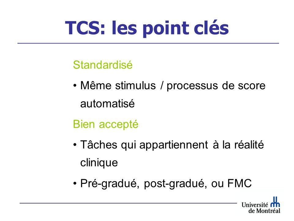 TCS: les point clés Standardisé Même stimulus / processus de score automatisé Bien accepté Tâches qui appartiennent à la réalité clinique Pré-gradué,