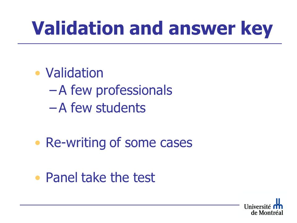 Validation and answer key Validation –A few professionals –A few students Re-writing of some cases Panel take the test