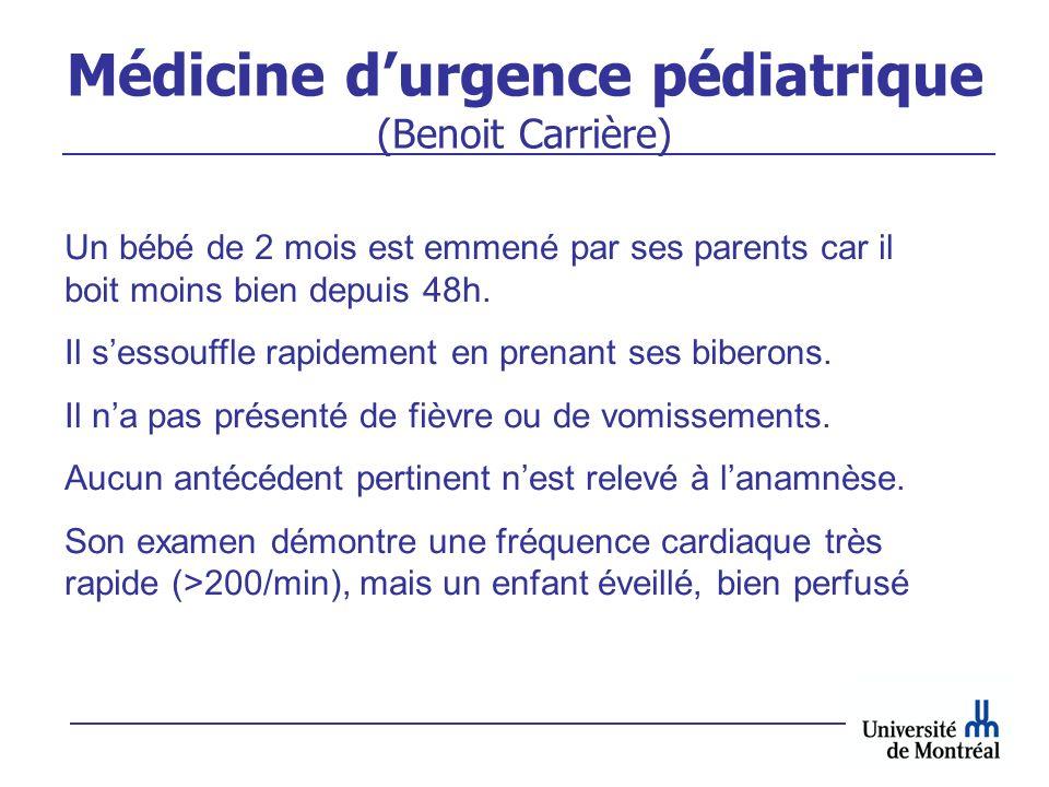 Médicine durgence pédiatrique (Benoit Carrière) Un bébé de 2 mois est emmené par ses parents car il boit moins bien depuis 48h. Il sessouffle rapideme