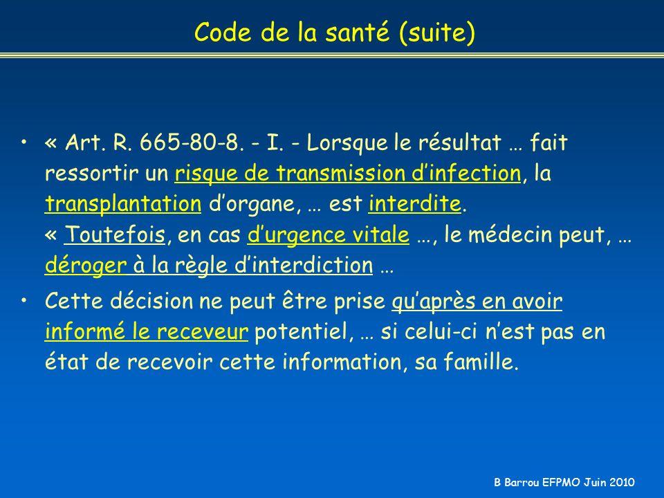 B Barrou EFPMO Juin 2010 « Art. R. 665-80-8. - I. - Lorsque le résultat … fait ressortir un risque de transmission dinfection, la transplantation dorg