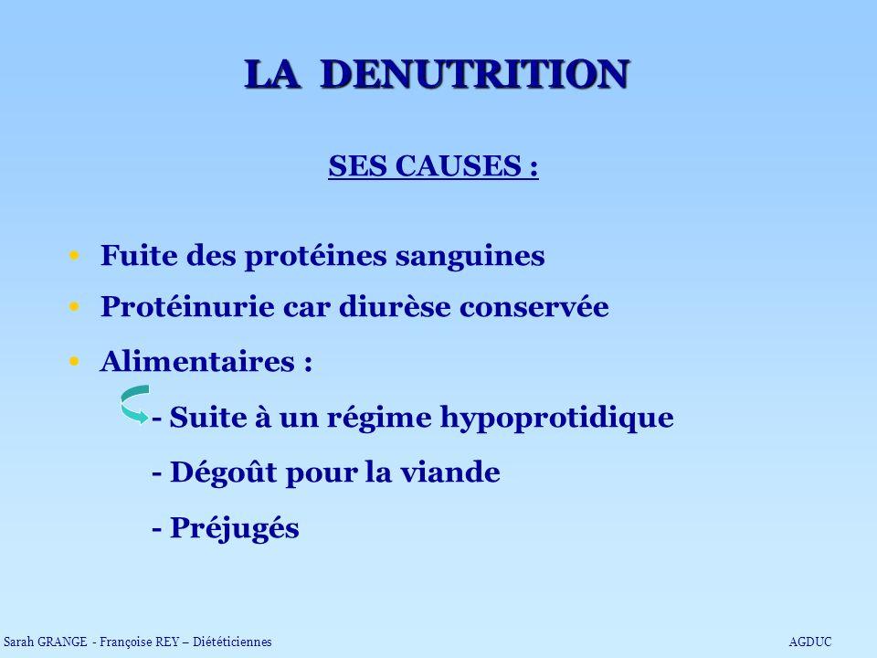 LA DENUTRITION SES CAUSES : Fuite des protéines sanguines Protéinurie car diurèse conservée Alimentaires : - Suite à un régime hypoprotidique - Dégoût