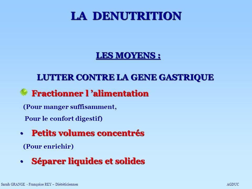 LES MOYENS : LUTTER CONTRE LA GENE GASTRIQUE Fractionner l alimentation (Pour manger suffisamment, Pour le confort digestif) Petits volumes concentrés