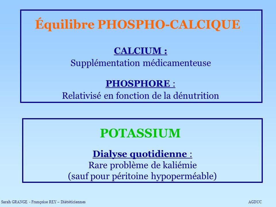 Équilibre PHOSPHO-CALCIQUE CALCIUM : Supplémentation médicamenteuse PHOSPHORE : Relativisé en fonction de la dénutrition POTASSIUM Dialyse quotidienne
