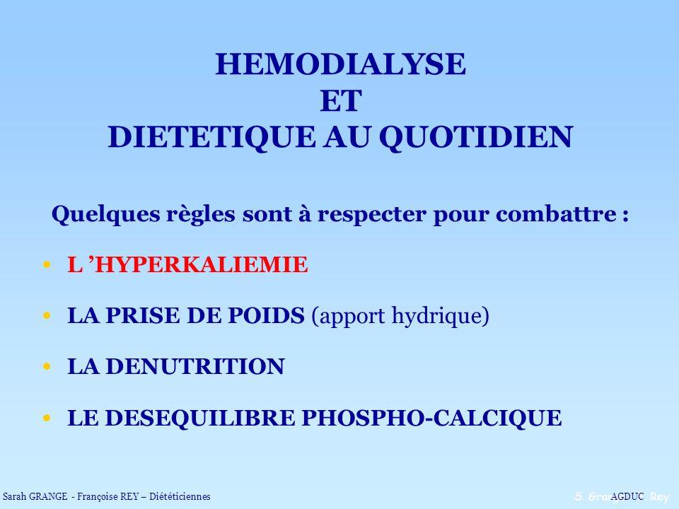 Quelques règles sont à respecter pour combattre : L HYPERKALIEMIE LA PRISE DE POIDS (apport hydrique) LA DENUTRITION LE DESEQUILIBRE PHOSPHO-CALCIQUE