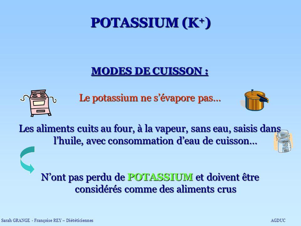 MODES DE CUISSON : Le potassium ne sévapore pas… Les aliments cuits au four, à la vapeur, sans eau, saisis dans lhuile, avec consommation deau de cuis