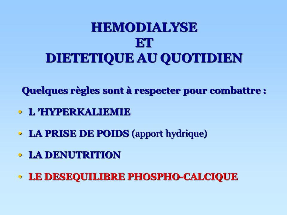 Quelques règles sont à respecter pour combattre : L HYPERKALIEMIE L HYPERKALIEMIE LA PRISE DE POIDS (apport hydrique) LA PRISE DE POIDS (apport hydriq