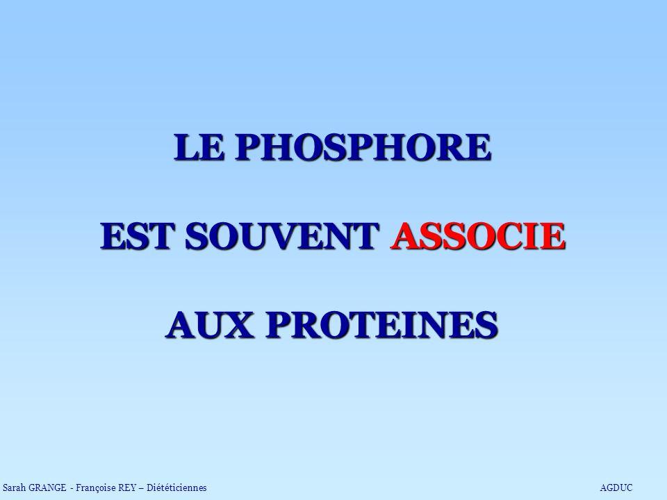 LE PHOSPHORE EST SOUVENT ASSOCIE AUX PROTEINES Sarah GRANGE - Françoise REY – DiététiciennesAGDUC