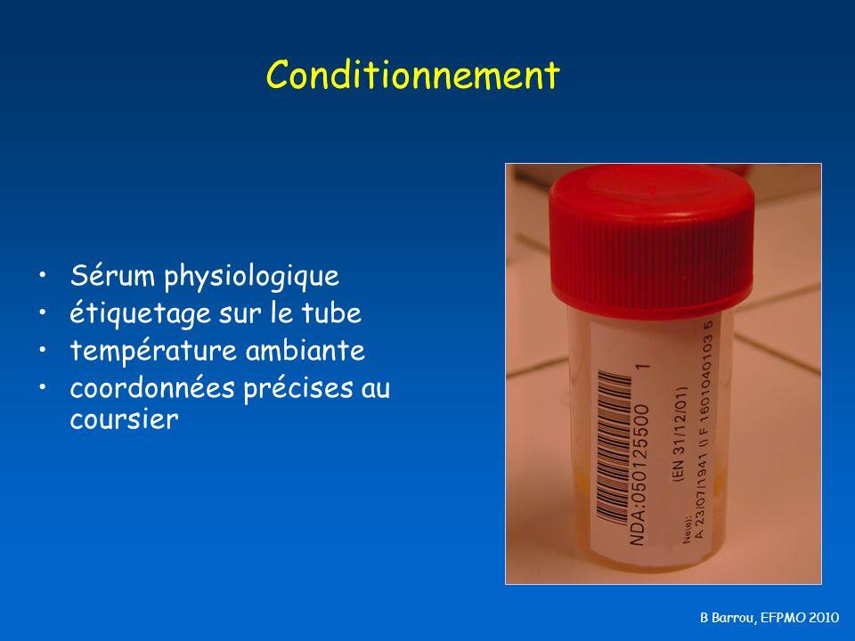 B Barrou, EFPMO 2010 Conditionnement Sérum physiologique étiquetage sur le tube température ambiante coordonnées précises au coursier