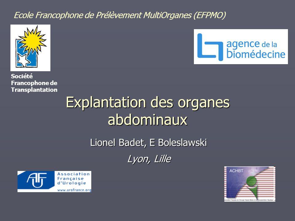 Explantation des organes abdominaux Lionel Badet, E Boleslawski Lyon, Lille Ecole Francophone de Prélèvement MultiOrganes (EFPMO) Société Francophone