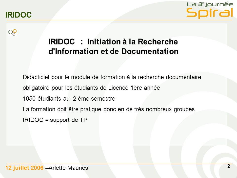 2 12 juillet 2006 –Arlette Mauriès IRIDOC IRIDOC : Initiation à la Recherche d'Information et de Documentation Didacticiel pour le module de formation