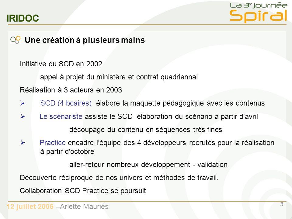 3 12 juillet 2006 –Arlette Mauriès IRIDOC Initiative du SCD en 2002 appel à projet du ministère et contrat quadriennal Réalisation à 3 acteurs en 2003