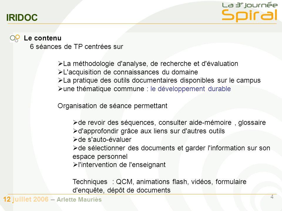 4 12 juillet 2006 – Arlette Mauriès IRIDOC 6 séances de TP centrées sur La méthodologie d'analyse, de recherche et d'évaluation L'acquisition de conna