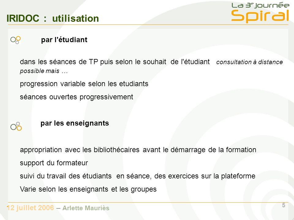 5 12 juillet 2006 – Arlette Mauriès IRIDOC : utilisation dans les séances de TP puis selon le souhait de l'étudiant consultation à distance possible m