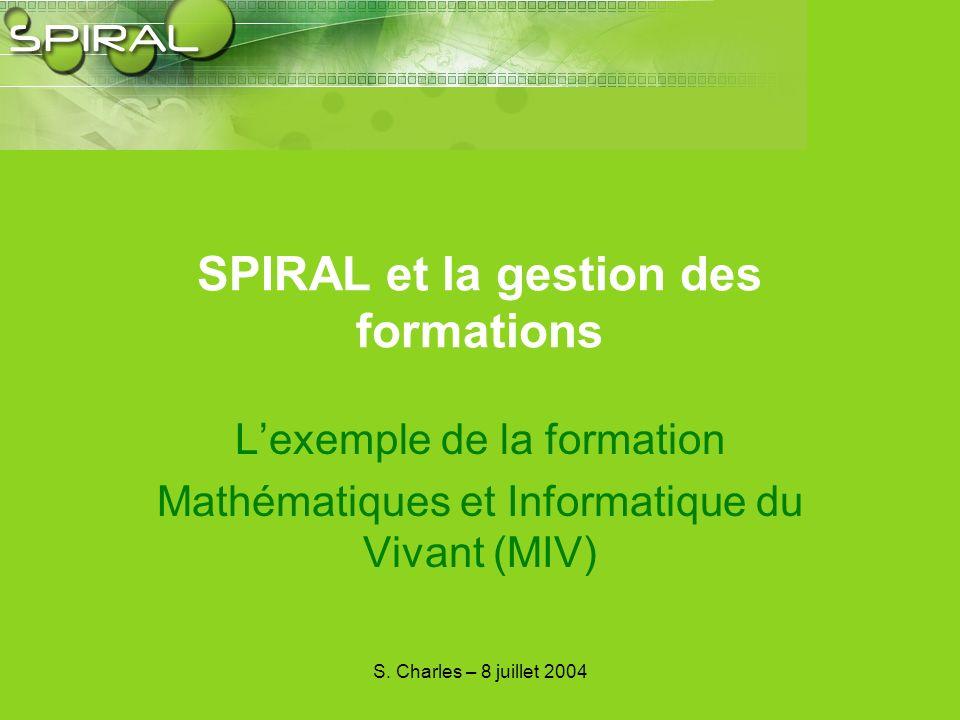 S. Charles – 8 juillet 2004 SPIRAL et la gestion des formations Lexemple de la formation Mathématiques et Informatique du Vivant (MIV)