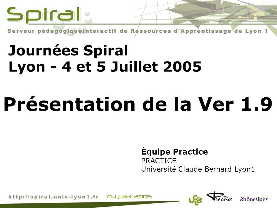 Journées Spiral Lyon - 4 et 5 Juillet 2005 Équipe Practice PRACTICE Université Claude Bernard Lyon1 Présentation de la Ver 1.9