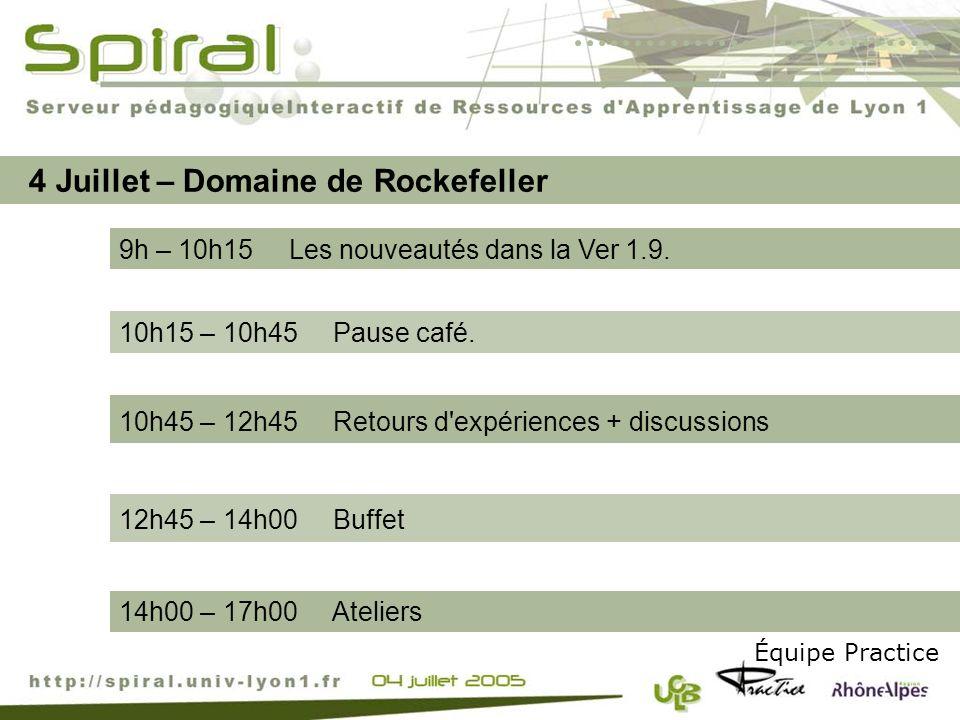 9h – 10h15 Les nouveautés dans la Ver 1.9. Équipe Practice 4 Juillet – Domaine de Rockefeller 10h15 – 10h45 Pause café. 10h45 – 12h45 Retours d'expéri