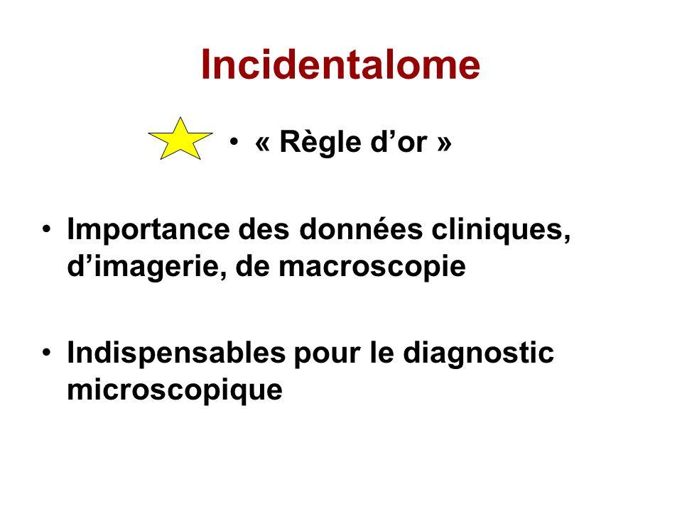 Incidentalome « Règle dor » Importance des données cliniques, dimagerie, de macroscopie Indispensables pour le diagnostic microscopique