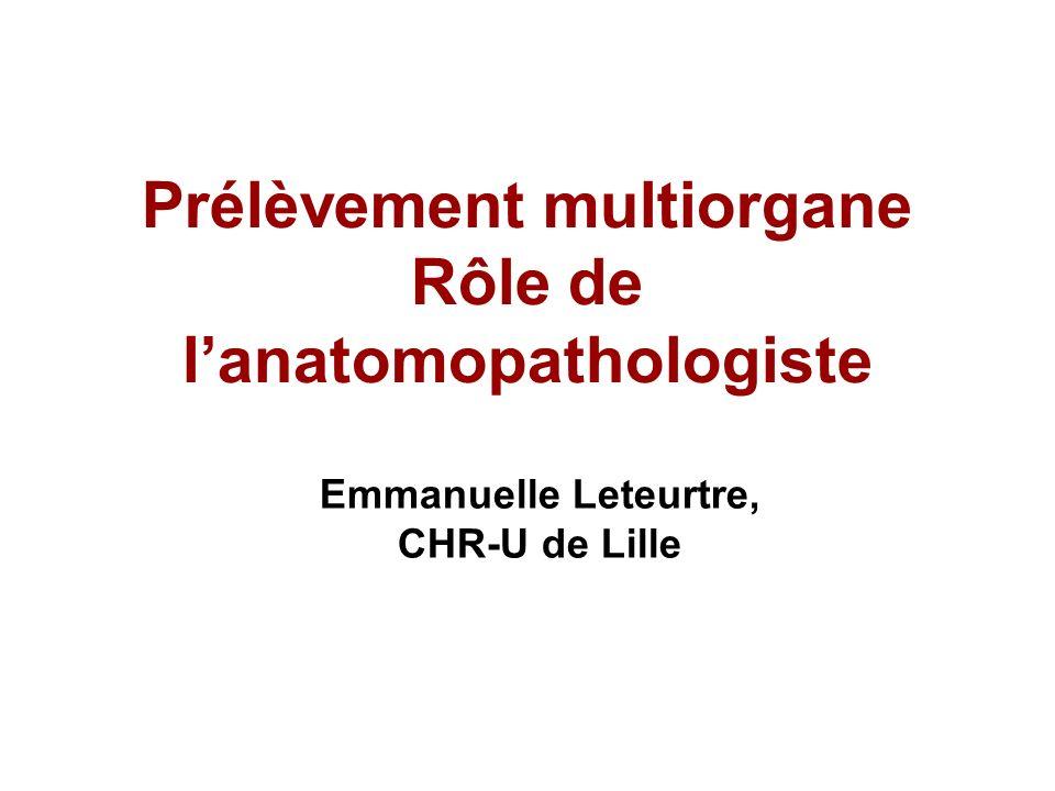 Prélèvement multiorgane Rôle de lanatomopathologiste Emmanuelle Leteurtre, CHR-U de Lille