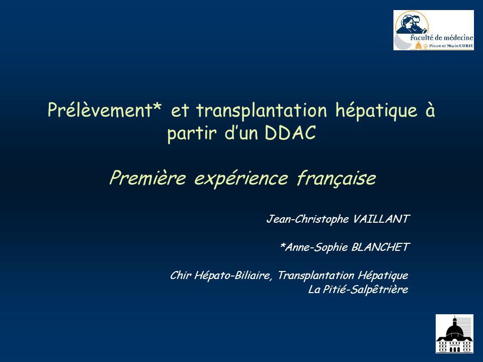 Prélèvement* et transplantation hépatique à partir dun DDAC Première expérience française Jean-Christophe VAILLANT *Anne-Sophie BLANCHET Chir Hépato-B