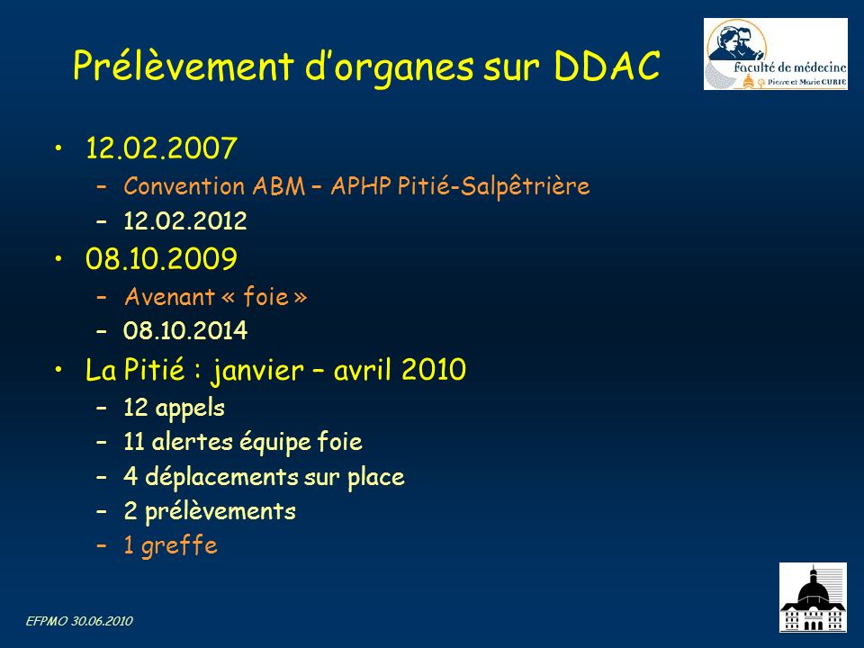 EFPMO 30.06.2010 Prélèvement dorganes sur DDAC 12.02.2007 –Convention ABM – APHP Pitié-Salpêtrière –12.02.2012 08.10.2009 –Avenant « foie » –08.10.201