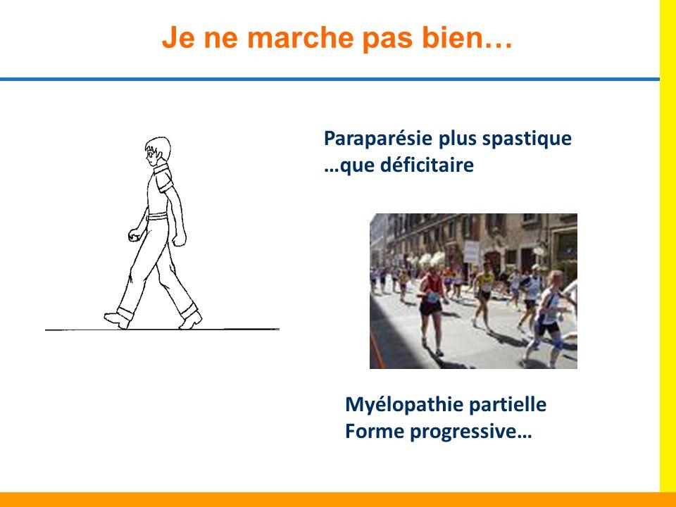 Je ne marche pas bien… Paraparésie plus spastique …que déficitaire Myélopathie partielle Forme progressive…