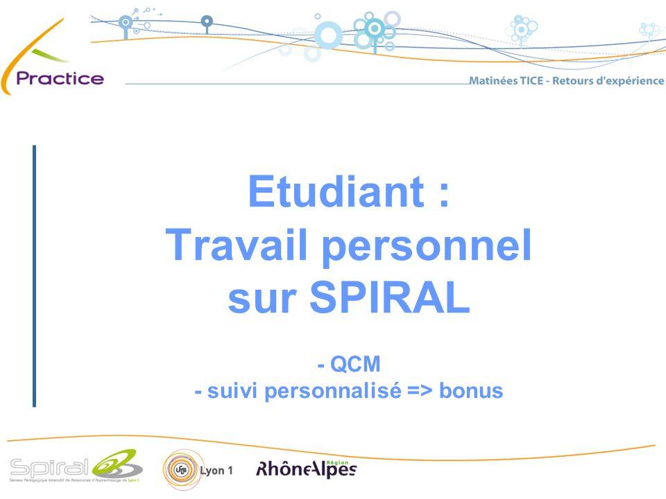 Etudiant : Travail personnel sur SPIRAL - QCM - suivi personnalisé => bonus