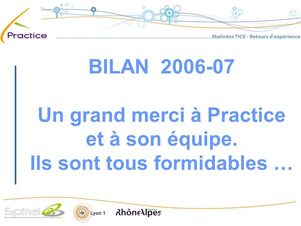 BILAN 2006-07 Un grand merci à Practice et à son équipe. Ils sont tous formidables …