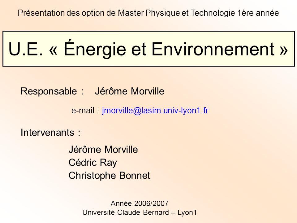 U.E. « Énergie et Environnement » Présentation des option de Master Physique et Technologie 1ère année Intervenants : Jérôme Morville Cédric Ray Chris